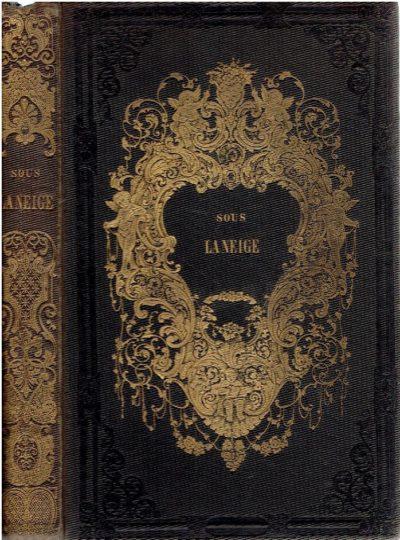 Sous la neige. Chacun son récit. Ouvrage illustré par L. Lassalle. ESSARTS, Alfred des, Philibert AUDEBRAND, Jules ROSTAING, Maurice ALHOY, Louise LENNEVEUX, etc.