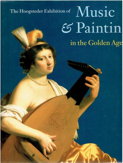 The Hoogsteder Exhibition of: Music & Painting in the Golden Age. BUIJSEN, Edwin & Louis Peter GRIJP [Ed.]