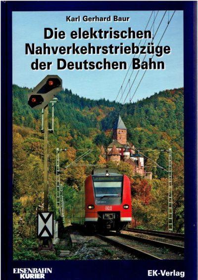 Die elektrischen Nahverkehrstriebzüge der Deutschen Bahn. BAUR, Karl Gerhard
