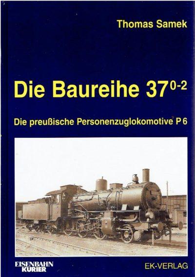 Die Baureihe 37.0-2  Die preussische Personenzuglokomotive P6. SAMEK, Thomas