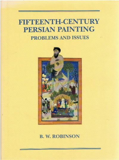 Fifteenth-century Persian Painting - Problems and Issues. ROBINSON, B.W.
