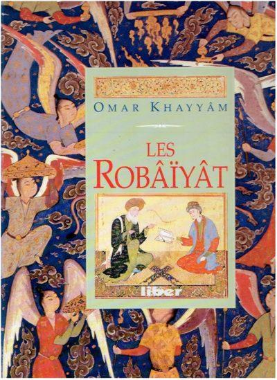 Omar Khayyâm - Les Robâïyât - Miniatures persanes. KHAYYAM, Omar