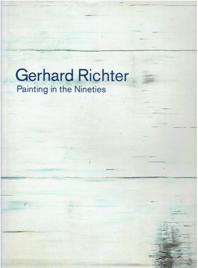 Gerhard Richter - Painter in the Nineties. With an essay The Polemics of Paint by Peter Gidal. RICHTER, Gerhard