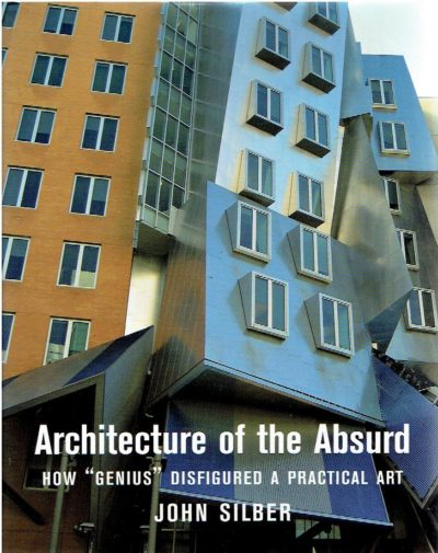 Architecture of the Absurd. How 'Genius' Didfigured a Practical Art. SILBER, John