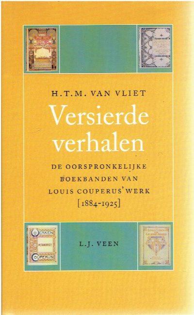 Versierde verhalen. De oorspronkelijke boekbanden van Louis Couperus' werk [1884-1925]. VLIET, H.T.M. van