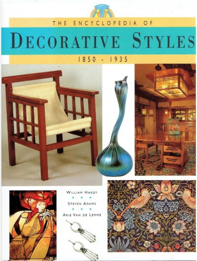 The encyclopedia of decorative styles 1850-1935. HARDY, William, Steven ADAMS & Arie Van de Lemme