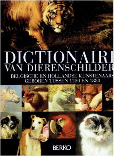 Dictionaire van dierenschilders. Belgische en Hollandse kunstenaars geboren tussen 1750 en 1880. DUVOSQUEL, Jean-Marie & Philippe CRUYSMANS