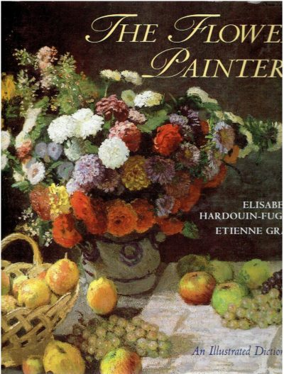 The Flower Painters - An Illustrated Dictionary. Edited by Peter Mitchell. HARDOUIN-FUGIER,  Elisabeth & Etienne GRAFE