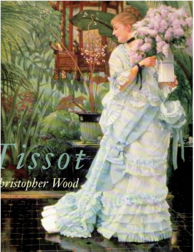 Tissot - The Life and Work of Jacques Joseph Tissot 1836-1902. WOOD, Christopher
