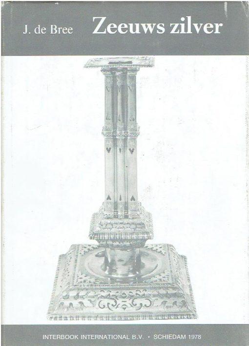 Zeeuws zilver - Voornamelijk met betrekking tot Middelburg. BREE, J. de