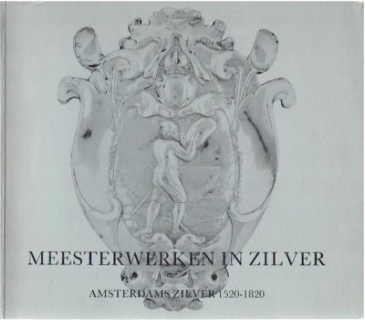 Meesterwerken in zilver - Amsterdams zilver 1520-1820. CITROEN, K.A., F. van ERPERS ROYAARDS & J. VERBEEK
