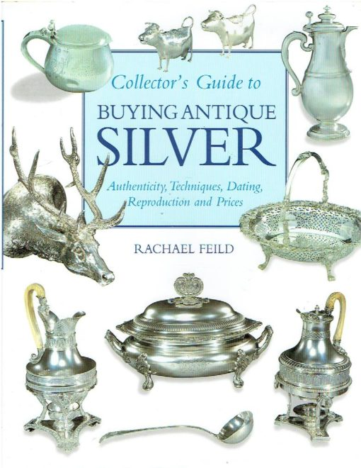 Collector's Guide to buying Antique Silver. [Authenticity, Techniques, Dating, Reproduction and Prices]. FEILD, Rachael