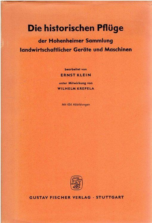 Die historischen Pflüge - der Hohenheimer Sammlung landwirtschaftlicher Geräte und Maschinen. Ein kritischer Katalog. KLEIN, Ernst