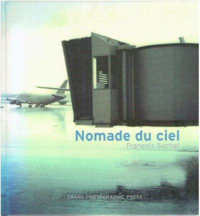 François Suchel - Nomade du ciel. Texte/text Jean-Christian Fleury. Entretien/interview Alexandre Poussin. SUCHEL, François