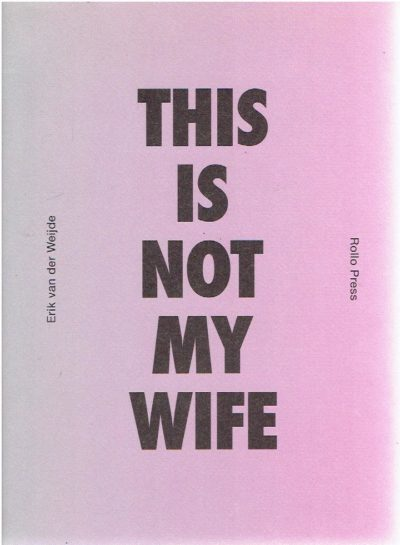 Erik van der Weijde - This Is Not My Wife. - Signed. WEIJDE, Erik van der