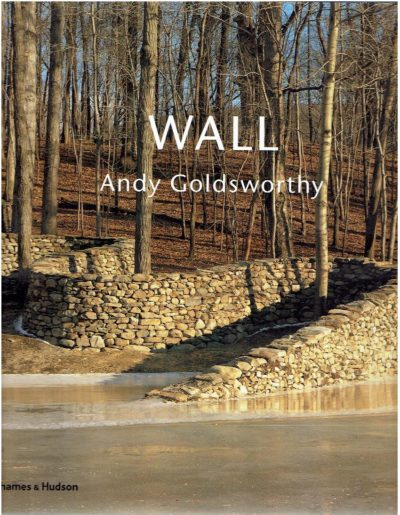 Andy Goldsworthy - Wall at Storm King. Introduction by Kenneth Baker. - [New]. GOLDSWORTHY, Andy