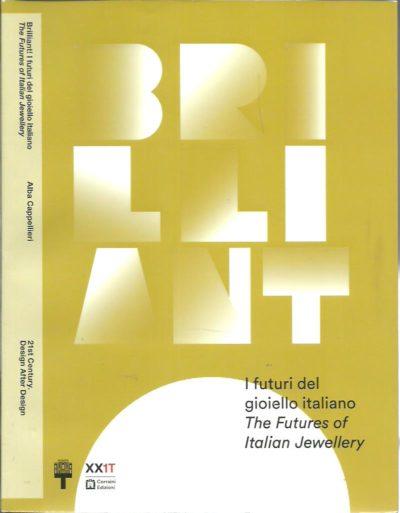 Brilliant! - I futuri del gloiello italiano / The Futures of Italian Jewellery. CAPPELLIERI, Alba