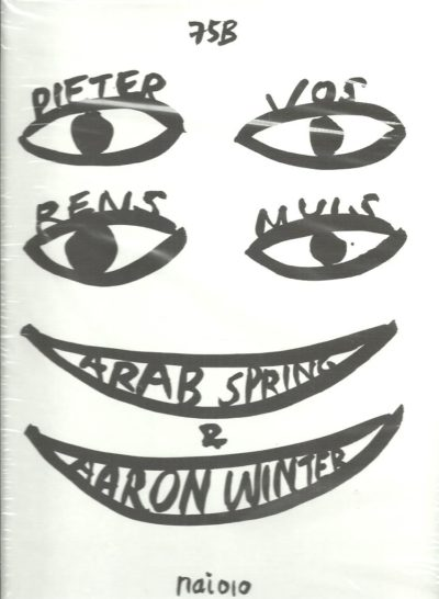 Arab Spring and Aaron Winter - the work of 75B. [New]. VOS, Pieter & Rens MUIS
