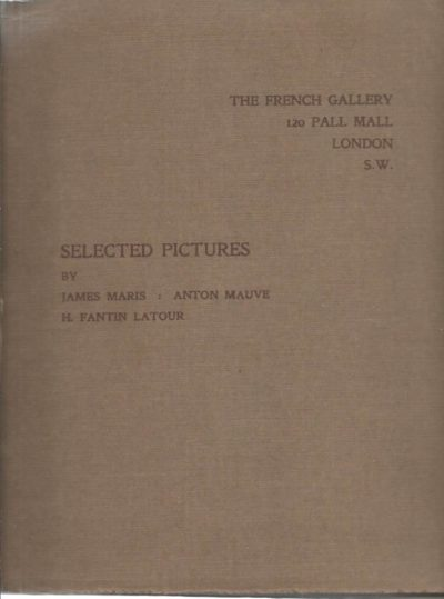 1910 - Ninety-Seventh Exhibition at the French Gallery [...] of Selected Works by James Maris - Anton Mauve - H. Fantin Latour. FRENCH GALLERY