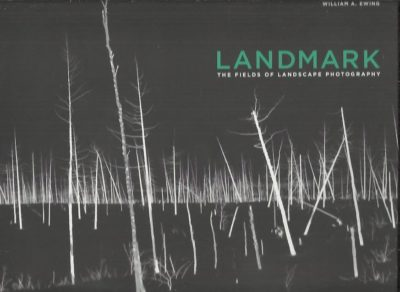 Landmark. The Fields of Landscape Photography. [New]. EWING, William A.
