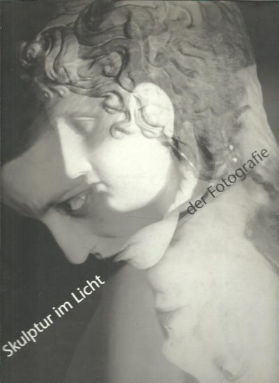 Skulptur im Licht der Fotografie - Von Bayard bis Mapplethorpe. BILLETER, Erika [Hg]