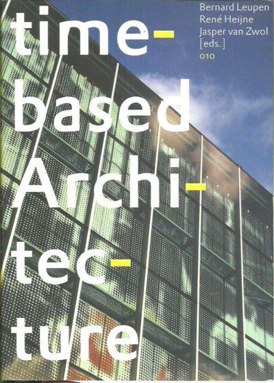 Time-based Architecture. LEUPEN, Bernhard, René HEIJNE & Jasper van ZWOL [Eds.]