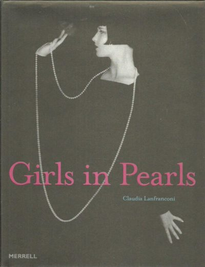 Girls in Pearls - The story of a passion in paintings and photography. LANFRANCONI, Claudia