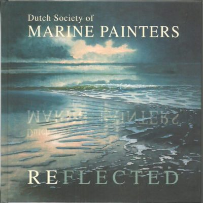 Dutch Society of Marine Painters - Reflected. RIJCKE, Peter de [Ed.]