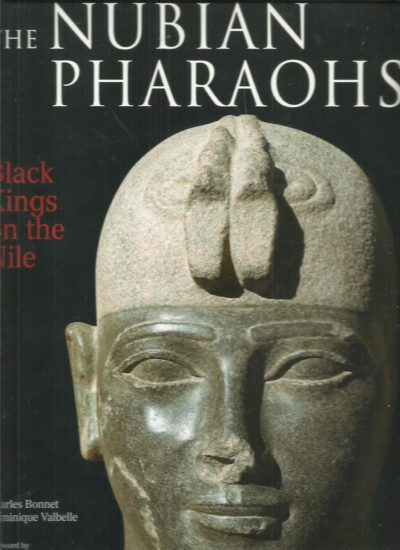The Nubian Pharaos - Black Kings on the Nile. Foreword by Jean Leclant. BONNET, Charles & Dominique VALBELLE