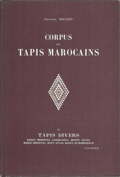 Corpus des Tapis Marocains IV - Tapis Divers. - Rabat, Mediouna, Casablanca, Moyen Atlas, Maroc Oriental, Haut Atlas, Haouz de Marrakech RICARD, Prosper