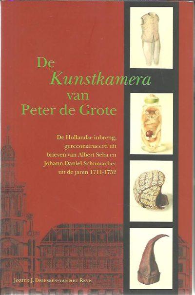 De Kunstkamera van Peter de Grote. De Hollandse inbreng gereconstrueerd uit brieven van Albert Seba en Johann Daniel Schumacher uit de jaren 1711-1752. DRIESSEN-VAN HET REVE, Jozien J.