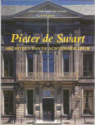Pieter de Swart. Architect van de Achttiende eeuw. [New] SCHMIDT, F.H.