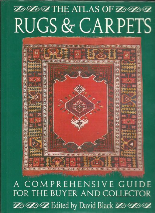 The Atlas of Rugs & Carpets. [A comprehensive guide for the buyer and collector]. BLACK, David