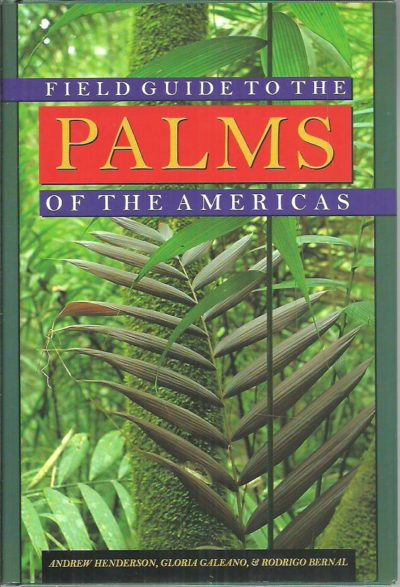 Field guide to the Palms of the Americas. HENDERSON, Andrew, Gloria GALEANO, and RODRIGO BERNAL