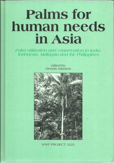 Palms for human needs in Asia - Palm utillization and conservation in India, Indonesia, Malaysia and the Philippines - WWF Project 3325. JOHNSON, Dennis [Ed.]