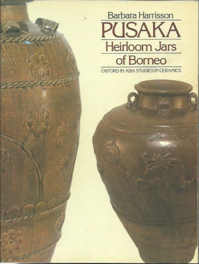 Pusaka - Heirloom Jars of Borneo. HARRISSON, Barbara