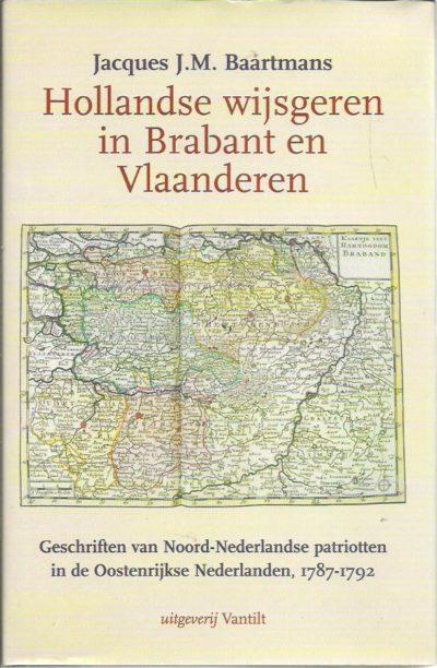 Hollandse wijsgeren in Brabant en Vlaanderen. Geschriften van Noord-Nederlandse patriotten in de Oostenrijkse Nederlanden, 1787-1792. BAARTMANS, Jacques J.M.