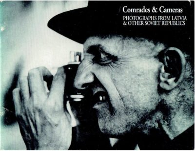 Comrades & Cameras - Photographs from Latvia and Other Soviet Republics. Santa Barbara Museum of Art 1991. [CATALOGUE]