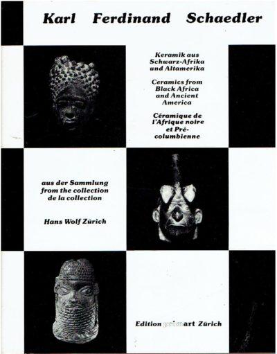 Keramik aus Schwarz-Afrika und Alt-Amerika / Ceramics from Black Africa and Ancient America / Céramique de l'Afrique Noire et Précolumbienne - The Hans Wolf Collection - Zurich. SCHAEDLER, Karl Ferdinand