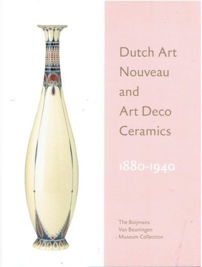 Dutch Art Nouveau and Art Deco Ceramics 1880-1940. LANGENDIJK, Eug?ne & Mienke SIMON THOMAS