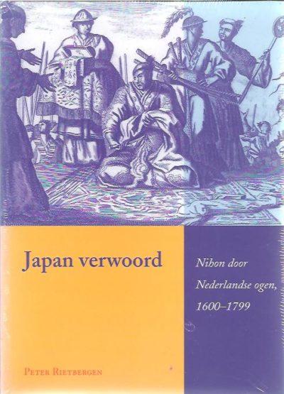 Japan Verwoord. Nihon door Hollandse ogen, 1600-1799. [New] RIETBERGEN, Peter