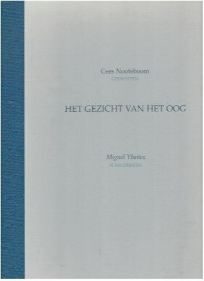 Het gezicht van het oog. Cees Nooteboom Gedichten - Michel Ybanez Schilderijen. NOOTEBOOM, Cees & Miguel YBANEZ