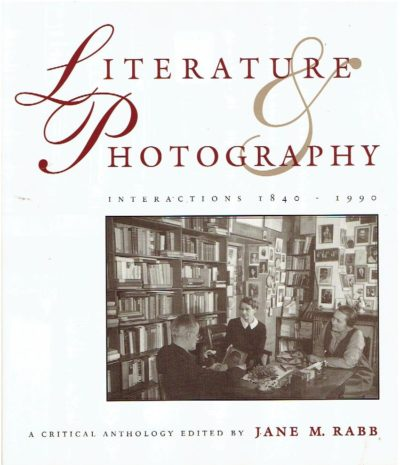 Literature & Photography - Interactions 1840-1990 -  A critical anthology. RABB, Jane M.