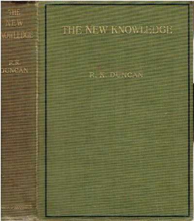 The new knowledge - A popular account of the new physics and the new chemistry in their relation to the new theory of matter. [Fifth edition]. DUNCAN, Robert Kennedy