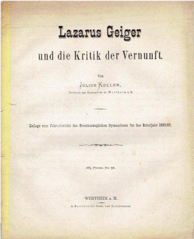 Lazarus Geiger und die Kritik der Vernunft. Beilage zum Jahresbericht des Grossherzoglichen Gymnasiums für das Schuljahr 1882/1883 KELLER, Julius - Lazarus GEIGER