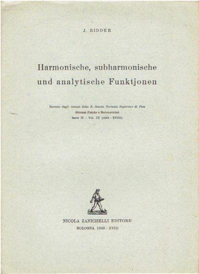 Harmonische, subharmonische und analytische Funktionen - Estratto dagli 'Annali della R. Scuola Normale Superiore di Pisa' (Scienze Fisiche e Matematiche) Serie II - Vo. IX (1940 - XVIII). RIDDER, J.