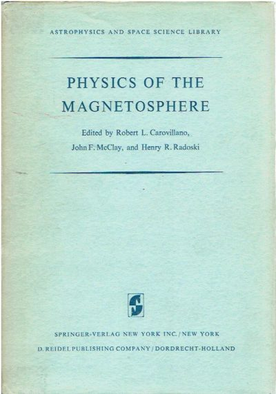 Physics of the Magnetosphere. Based upon the proceedings of the conference held at Boston College June 19-28, 1967. CAROVILLANO, Robert L., John F. McCLAY & Henry R. RADOSKI [Eds]