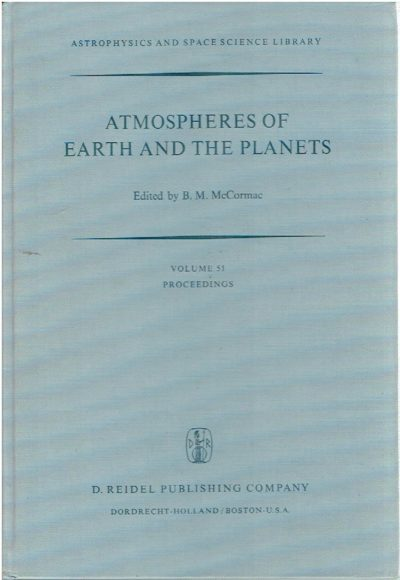 Atmospheres of earth and the planets. Proceedings of the Summer Advanced Study Institute, held at the University of Liège, Belgium, July 29 - August 9, 1974. McCORMACK, B.M. [Ed.]