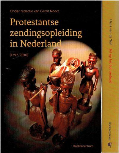 Protestantse zendingsopleiding in Nederland (1797-2010)  - [+ Hans van WAL - Tot op het bot verdeeld. Nederlandse protestanten , de zending en de Indonesische revolutie]. NOORT, Gerrit [Red.]