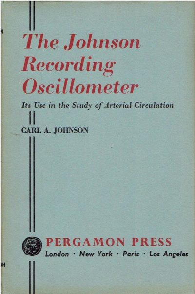 The Johnson Recording Osciilometer - Its Use in the Study of Arterial Circulation. JOHNSON, Carl A.